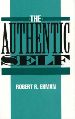 The Authentic Self by Robert R. Ehman