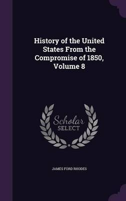 History of the United States from the Compromise of 1850, Volume 8 by James Ford Rhodes image
