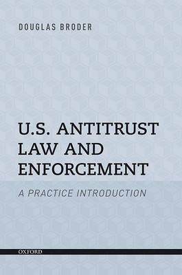 U.S. Antitrust Law and Enforcement: A Practice Introduction by Douglas F Broder