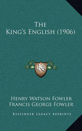 The King's English (1906) by Francis George Fowler