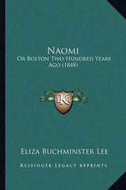 Naomi Naomi: Or Boston Two Hundred Years Ago (1848) or Boston Two Hundred Years Ago (1848) by Eliza Buchminster Lee