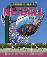Sporting Skills: Netball by Clive Gifford