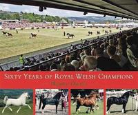 Sixty Years of Royal Welsh Champions by Wynne Davies image