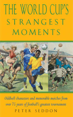 The World Cup's Strangest Matches by Peter Seddon