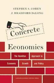 Concrete Economics by Stephen S Cohen