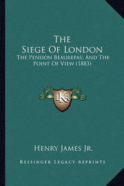 The Siege of London: The Pension Beaurepas; And the Point of View (1883) by Henry James Jr