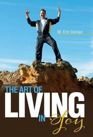 The Art of Living in Joy by M Eric Donlan
