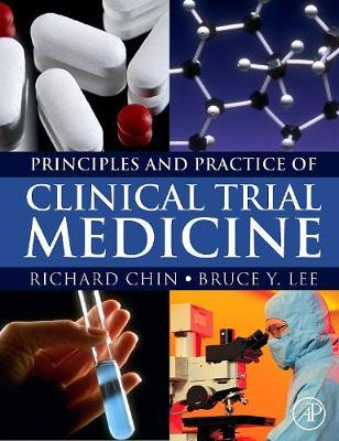 Principles and Practice of Clinical Trial Medicine by Richard Chin