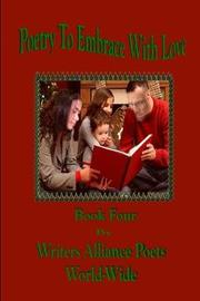 Poetry to Embrace with Love Book Four by Writera Alliam=nce Poets World-Wide