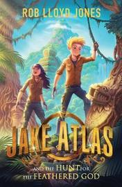 Jake Atlas and the Hunt for the Feathered God by Rob Lloyd Jones