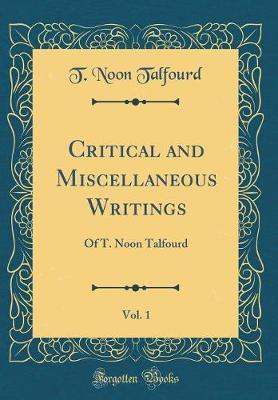 Critical and Miscellaneous Writings, Vol. 1 by T Noon Talfourd