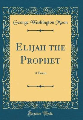 Elijah the Prophet by George Washington Moon