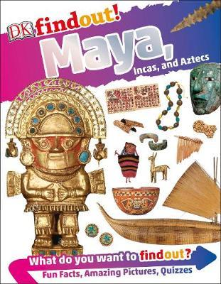 DKfindout! Maya, Incas, and Aztecs by DK