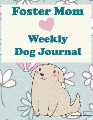 Foster Mom Weekly Dog Journal by Roaynne Pet Journals