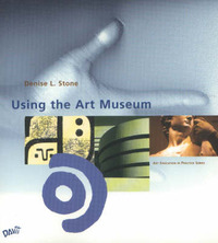 Using the Art Museum by Denise L. Stone image