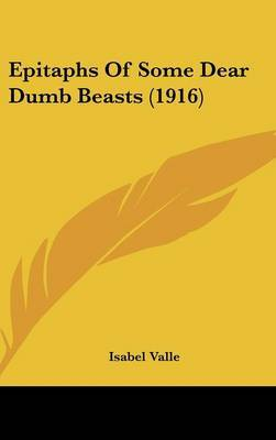 Epitaphs of Some Dear Dumb Beasts (1916) by Isabel Valle image