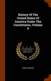 History of the United States of America Under the Constitution, Volume 6 by James Schouler image