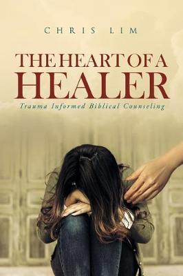 The Heart of a Healer by Chris Lim