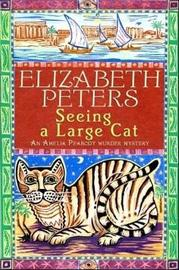 Seeing a Large Cat (Amelia Peabody Mystery #9) by Elizabeth Peters