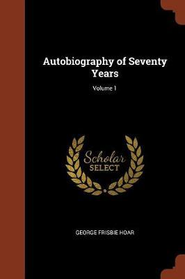 Autobiography of Seventy Years; Volume 1 by George Frisbie Hoar image