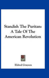 Standish the Puritan: A Tale of the American Revolution by Eldred Grayson