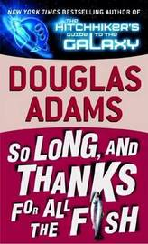So Long, and Thanks for All the Fish (Hitchhiker's Guide to the Galaxy #4) by Douglas Adams