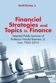 Financial Strategies And Topics In Finance: Selected Public Lectures Of Professor Harold Bierman, Jr From 1960-2015 by Harold Bierman, Jr