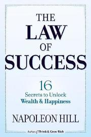 The Law of Success: 16 Secrets to Unlock Wealth and Happiness by Napoleon Hill