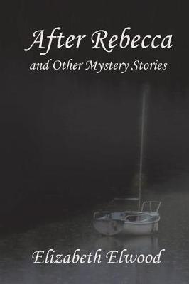 After Rebecca and Other Mystery Stories by Elizabeth Elwood