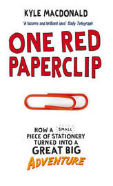 One Red Paperclip: How a Small Piece of Stationery Turned into a Great Big Adventure by Kyle MacDonald image