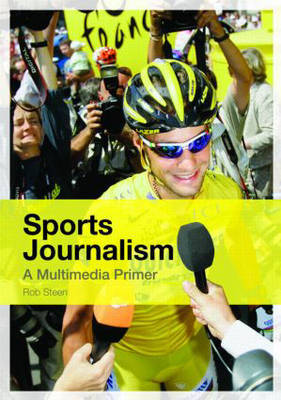 Sports Journalism: A Multimedia Primer by Rob Steen image