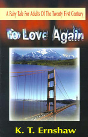 To Love Again: A Fairy Tale for Adults of the Twenty First Century by K T Ernshaw image