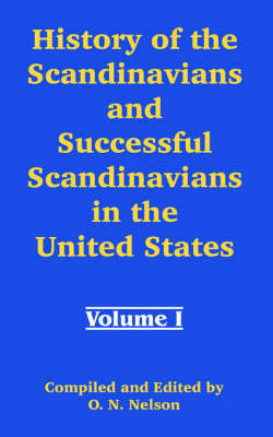 History of the Scandinavians and Successful Scandinavians in the United States: Volume I