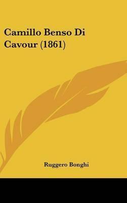Camillo Benso Di Cavour (1861) by Ruggero Bonghi