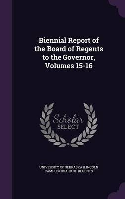 Biennial Report of the Board of Regents to the Governor, Volumes 15-16
