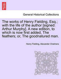 Works of Henry Fielding, Esq.; With the Life of the Author [Signed by Henry Fielding
