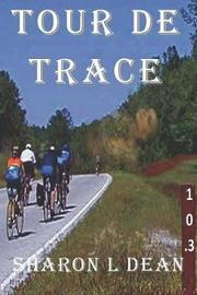 Tour de Trace by Sharon L Dean image