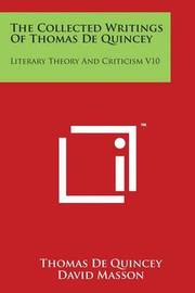 The Collected Writings of Thomas de Quincey: Literary Theory and Criticism V10 by Thomas De Quincey