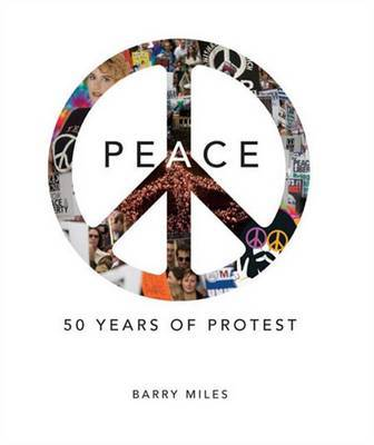 Peace: 50 Years of Protest by Barry Miles image