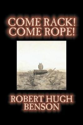 Come Rack! Come Rope! by Robert , Hugh Benson image