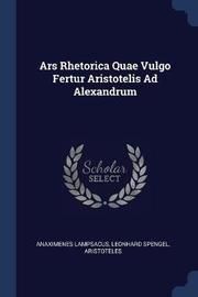 Ars Rhetorica Quae Vulgo Fertur Aristotelis Ad Alexandrum by Anaximenes Lampsacus