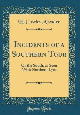 Incidents of a Southern Tour by H Cowles Atwater