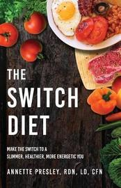 The Switch Diet by LD Annette Presley Rdn