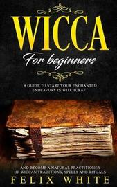 Wicca for Beginners by Felix White