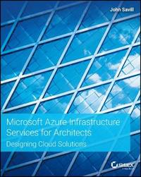 Microsoft Azure Infrastructure Services for Architects: by John Savill