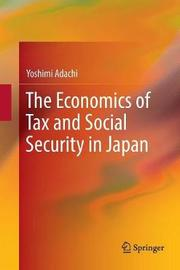 The Economics of Tax and Social Security in Japan by Yoshimi Adachi
