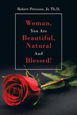 Woman, You are Beautiful, Natural and Blessed! by Robert Peterson Th D