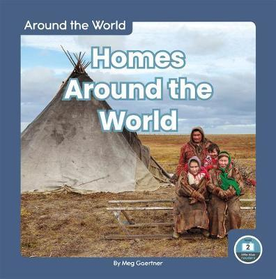 Around the World: Homes Around the World by Meg Gaertner