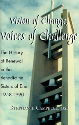Vision of Change, Voices of Challenge: The History of Renewal in the Benedictine Sisters of Erie 1958-1990 by Stephanie Campbell, O.S.B. image