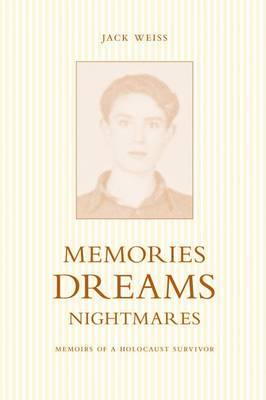 Memories, Dreams, Nightmares: Memoirs of a Holocaust Survivor by Jack Weiss image